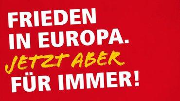 Frieden in Europa. Jetzt aber für immer!